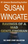 Ravings of a Mad Gentlewoman-a short story collection by Susan Wingate